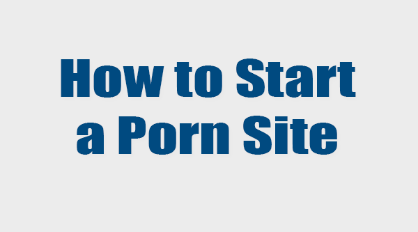 how to make a porn web site Sep 2013  Make Money Off Running Your Own Porn Site.