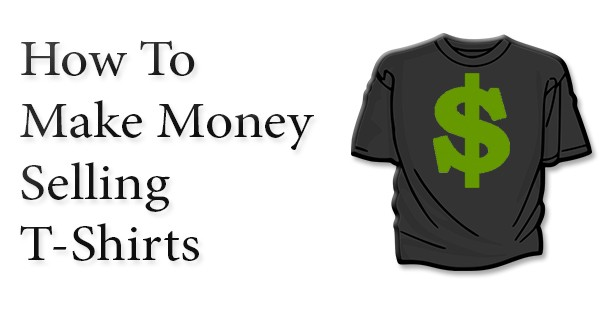 Tshirt passive income can you make money selling clothes for How to design and sell t shirts